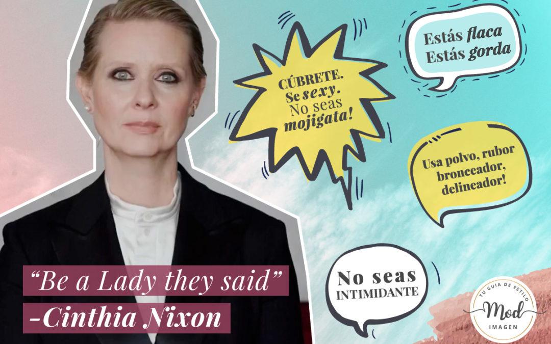 'Be a Lady They Said' el poderoso video feminista de Cynthia Nixon